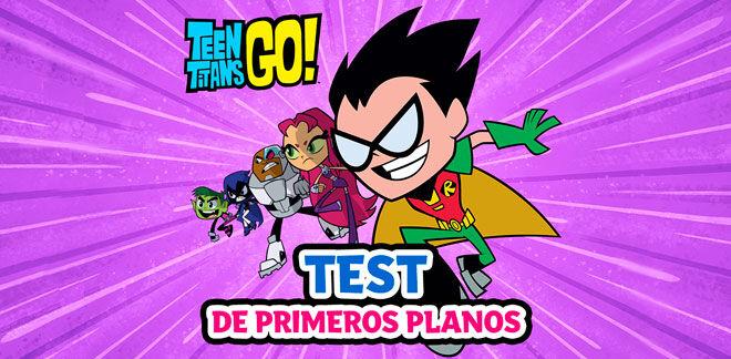 Teen Titans Go! - Test de primeros planos
