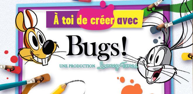 À toi de créer avec... Bugs!