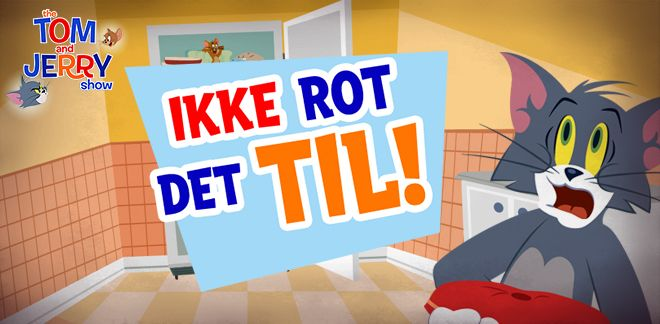 Ikke rot det til - Tom and Jerry
