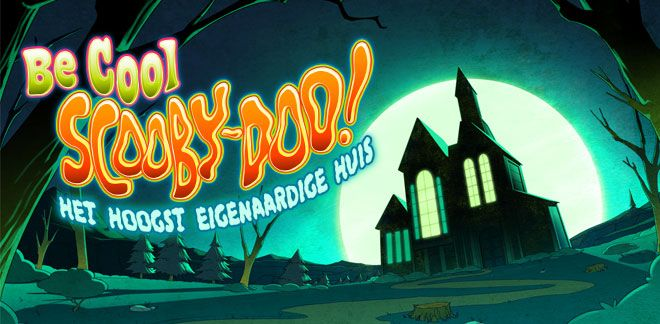 Be Cool Scooby Doo - Het hoogst eigenaardige huis