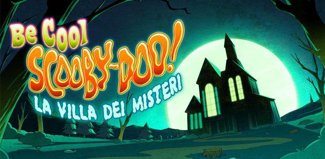 Be Cool Scooby Doo - La villa dei misteri
